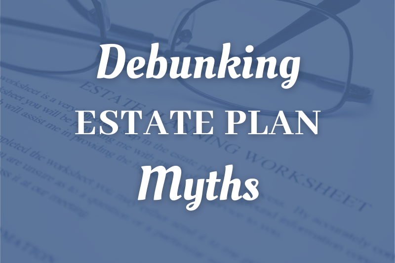 Debunking Estate Plan Myths For El Paso Taxpayers